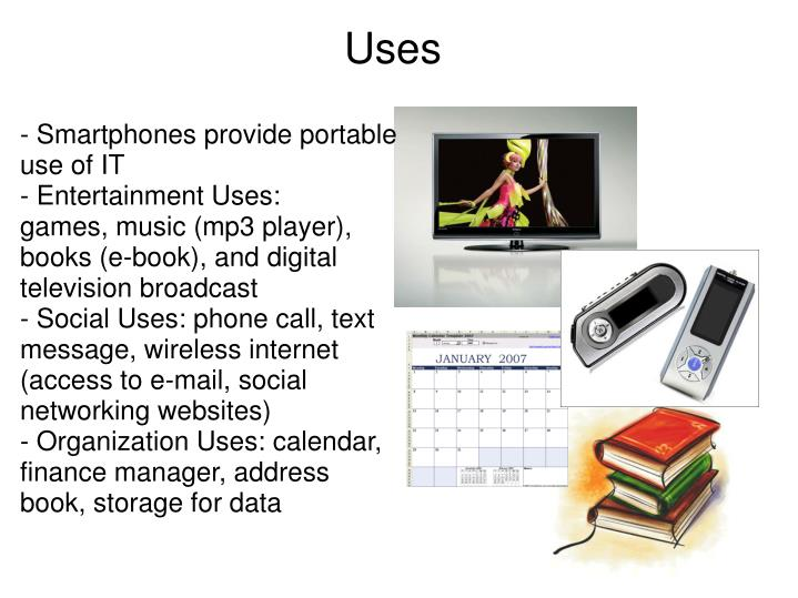 - Smartphones provide portable use of IT