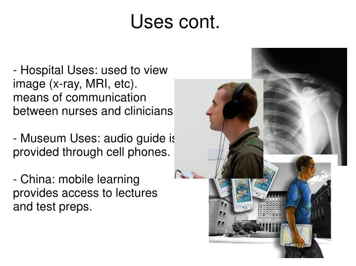 - Hospital Uses: used to view image (x-ray, MRI, etc).