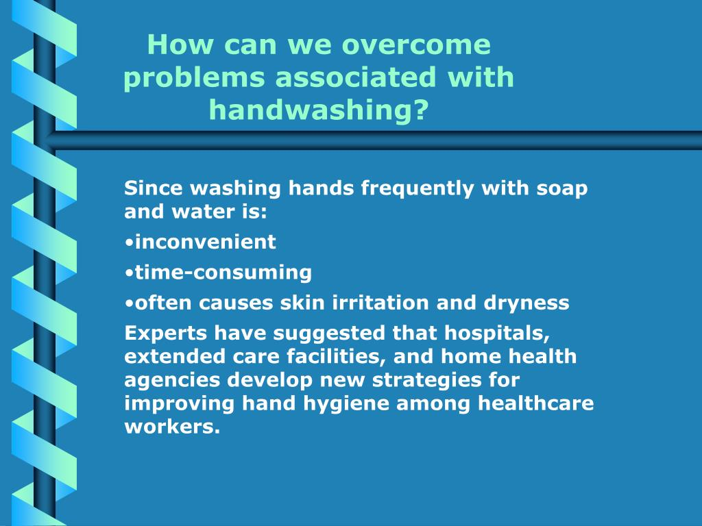 How can we overcome problems associated with handwashing?