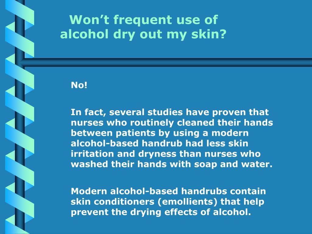 Won't frequent use of alcohol dry out my skin?