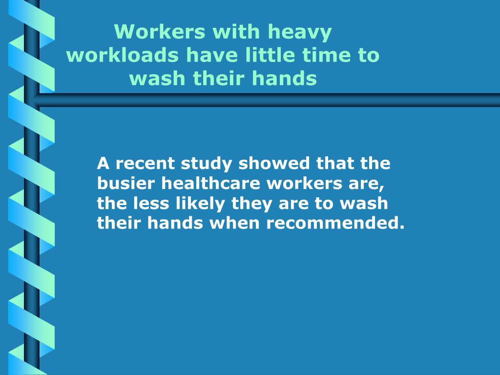 Workers with heavy workloads have little time to wash their hands