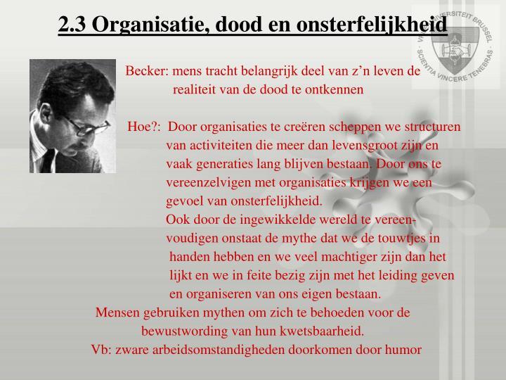 2.3 Organisatie, dood en onsterfelijkheid