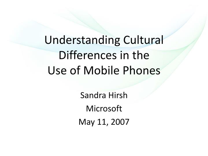 Understanding cultural differences in the use of mobile phones
