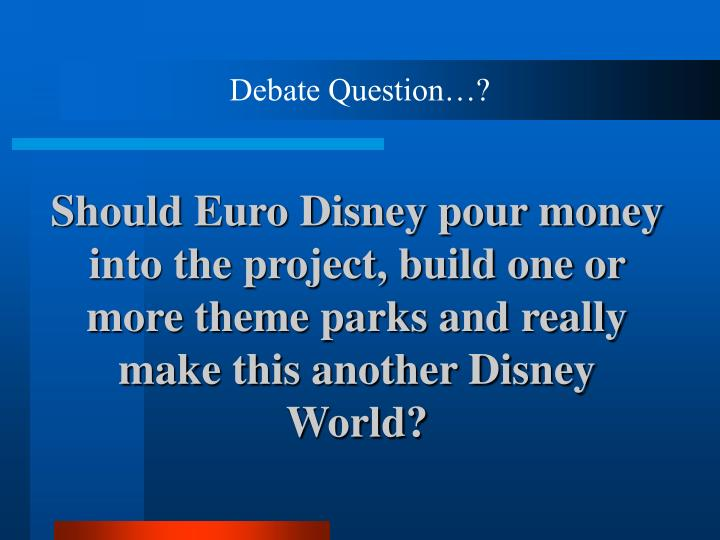 Should Euro Disney pour money into the project, build one or more theme parks and really make this a...