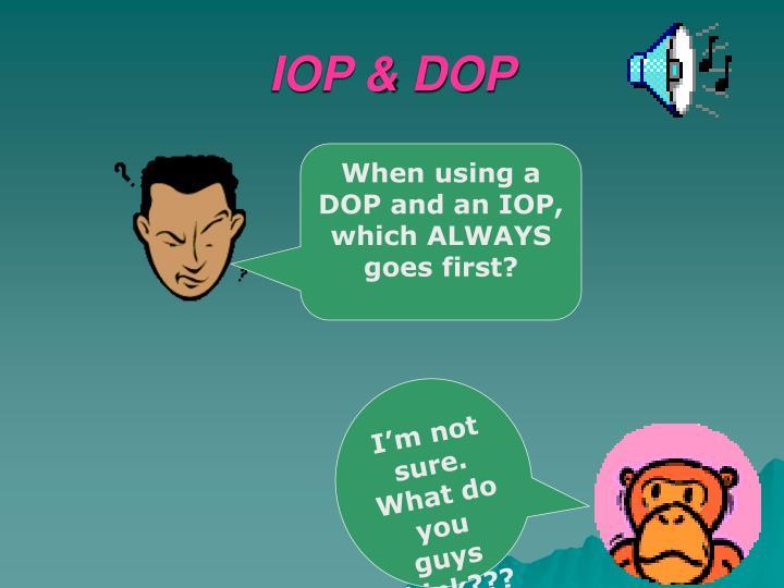 IOP & DOP