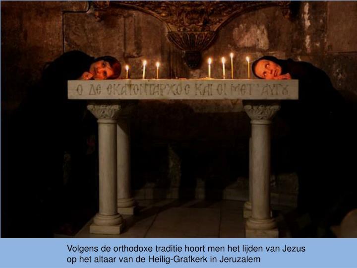 Volgens de orthodoxe traditie hoort men het lijden van Jezus