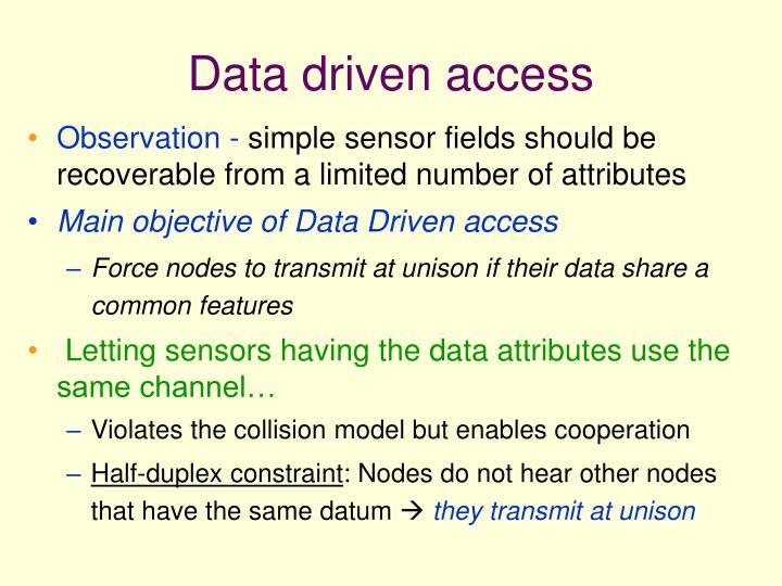 Data driven access
