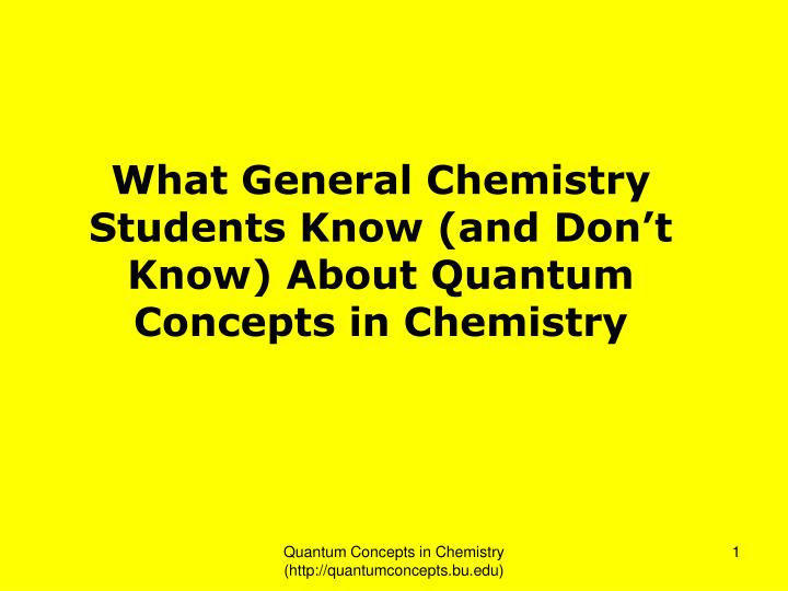 What general chemistry students know and don t know about quantum concepts in chemistry