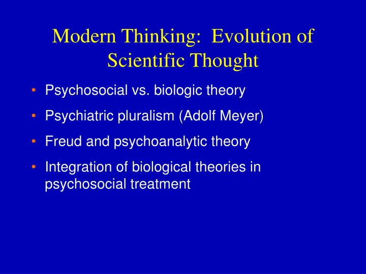 Modern Thinking:  Evolution of Scientific Thought