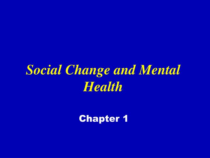 Social change and mental health