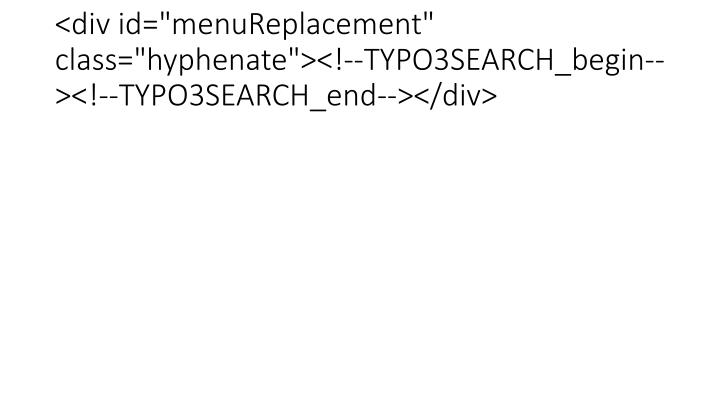 "<div id=""menuReplacement"" class=""hyphenate""><!--TYPO3SEARCH_begin--><!--TYPO3SEARCH_end--></div>"