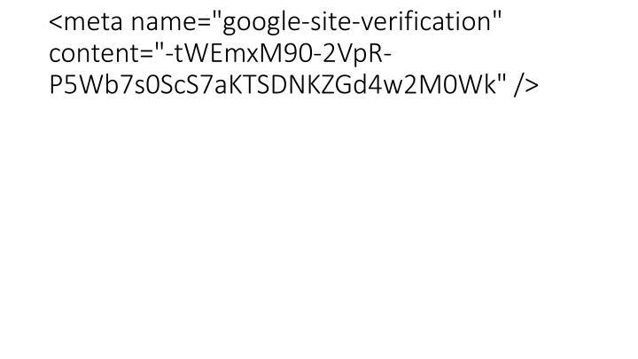 "<meta name=""google-site-verification"" content=""-tWEmxM90-2VpR-P5Wb7s0ScS7aKTSDNKZGd4w2M0Wk"" />"
