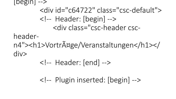 "<!--  Plugin inserted: [end] --></div><!--  CONTENT ELEMENT, uid:64723/list [end] --><!--  CONTENT ELEMENT, uid:64722/list [begin] --><div id=""c64722"" class=""csc-default""><!--  Header: [begin] --><div class=""csc-header csc-header-n4""><h1>Vortrge/Veranstaltungen</h1></div><!--  Header: [end] --><!--  Plugin inserted: [begin] -->"