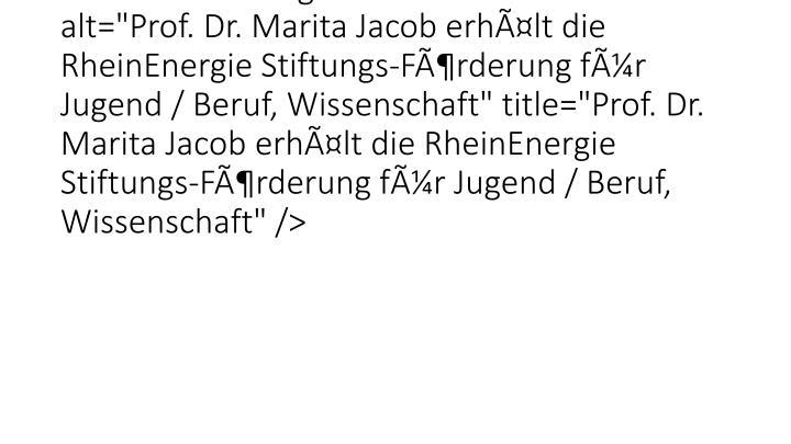 "<img src=""typo3temp/pics/ae6b6e98d9.jpg"" width=""650"" height=""300"" border=""0"" alt=""Prof. Dr. Marita Jacob erhlt die Rhe"