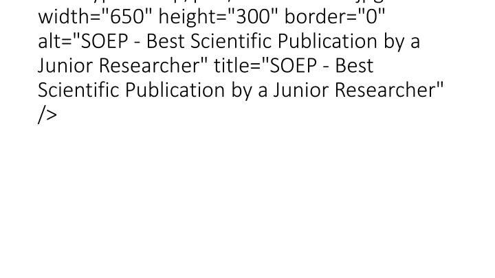 "<img src=""typo3temp/pics/2a937eb21d.jpg"" width=""650"" height=""300"" border=""0"" alt=""SOEP - Best Scientific Publication by a Junior Researcher"" title=""SOEP - Best Scientific Publication by a Junior Researcher"" />"