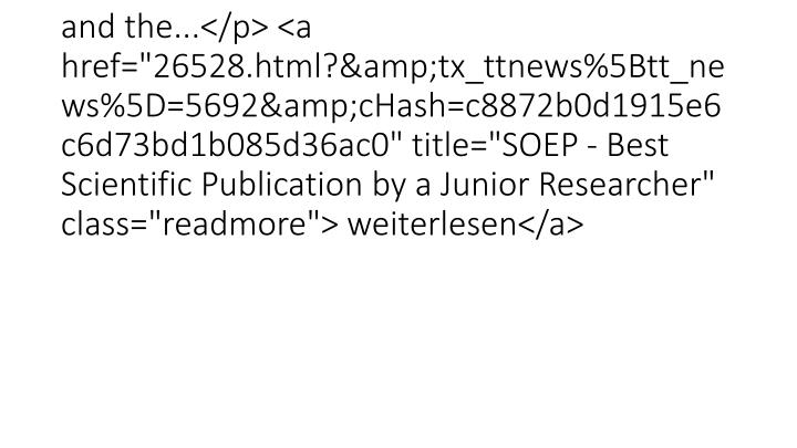 """<p class=""""bodytext"""">Michael Khhirt (ISS) und Volker Ludwig (LMU Mnchen) haben fr ihren Aufsatz Domestic Work and the...</p> <a href=""""26528.html?&tx_ttnews%5Btt_news%5D=5692&cHash=c8872b0d1915e6c6d73bd1b085d36ac0"""" title=""""SOEP - Best Scientific Publication by a Junior Researcher"""" class=""""readmore""""> weiterlesen</a>"""