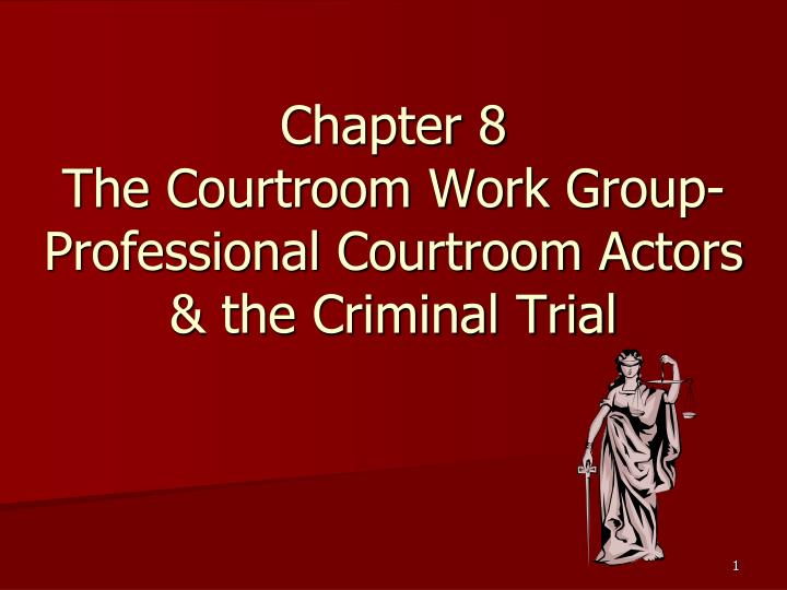 the courtroom workgroup Roles and power within federal problem solving courtroom workgroups danielle s rudes and shannon portillo problem solving (ps) courts (eg, drug, family, gang, prostitution, reentry) are.