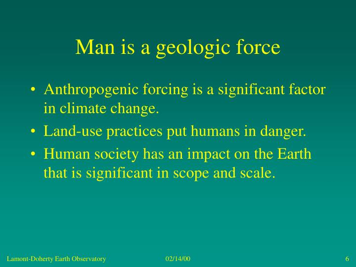 Man is a geologic force