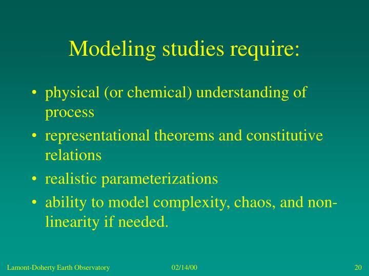 Modeling studies require: