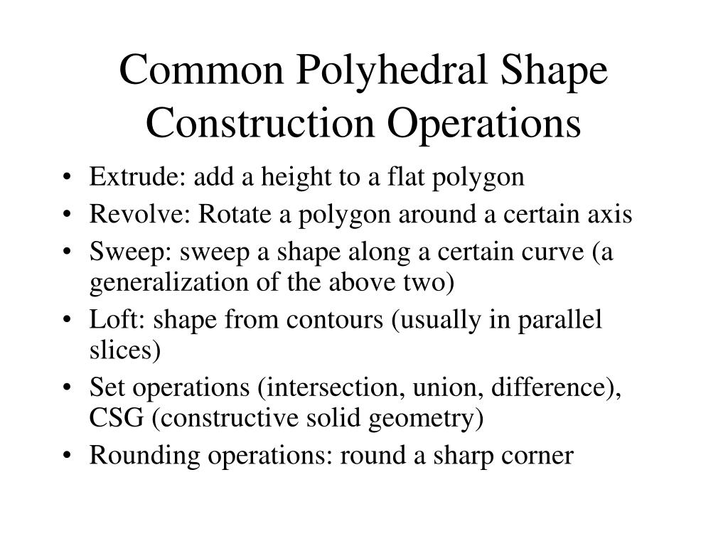 Common Polyhedral Shape Construction Operations