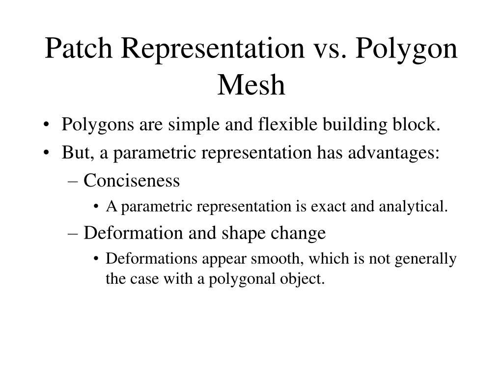 Patch Representation vs. Polygon Mesh