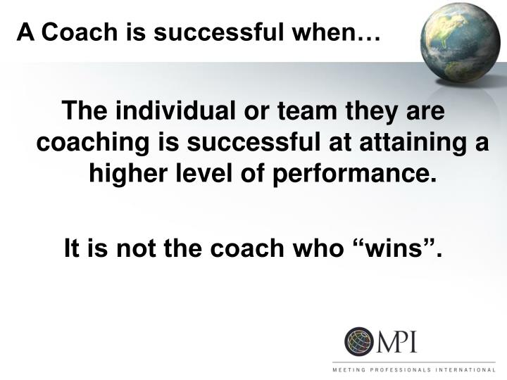 A Coach is successful when…