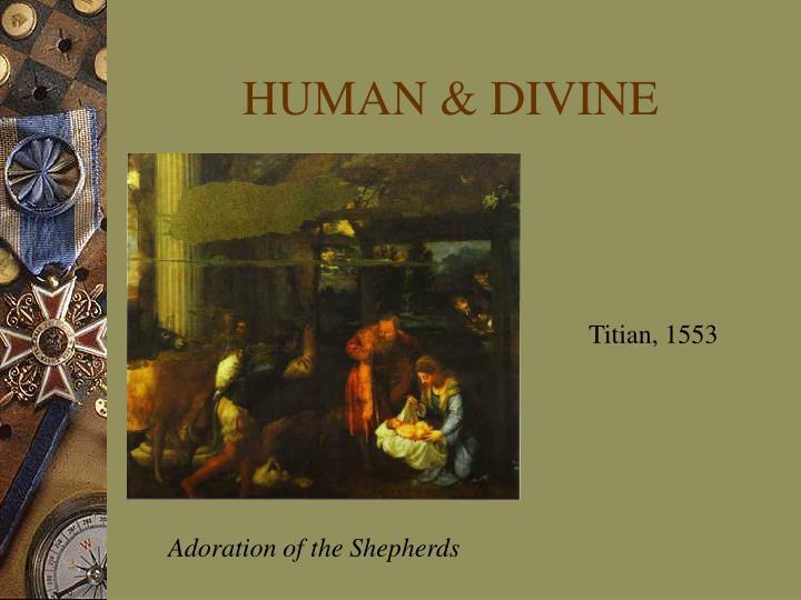 HUMAN & DIVINE