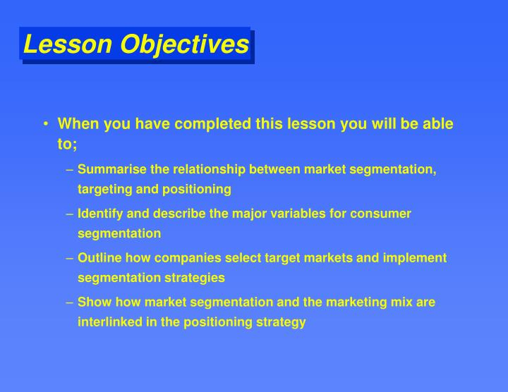 When you have completed this lesson you will be able to;