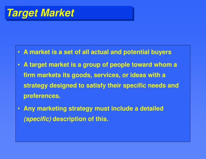 A market is a set of all actual and potential buyers