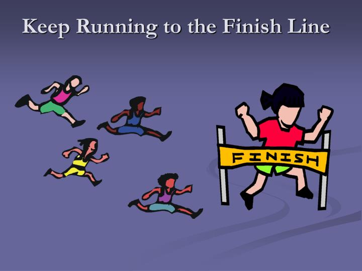 Keep Running to the Finish Line