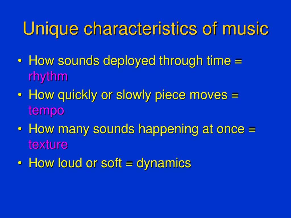 Unique characteristics of music