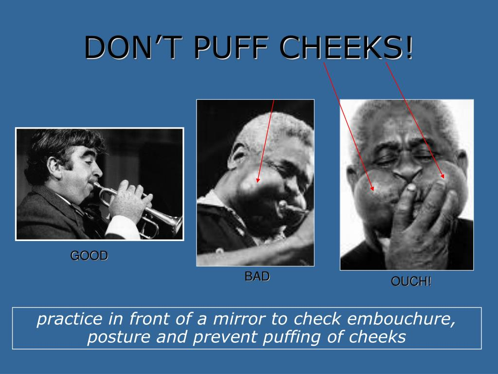DON'T PUFF CHEEKS!