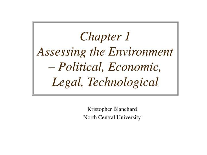 Chapter 1 assessing the environment political economic legal technological