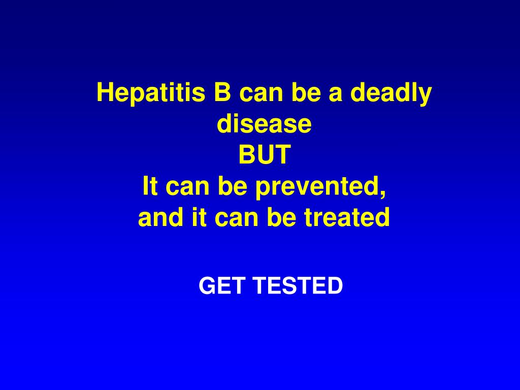 Hepatitis B can be a deadly disease