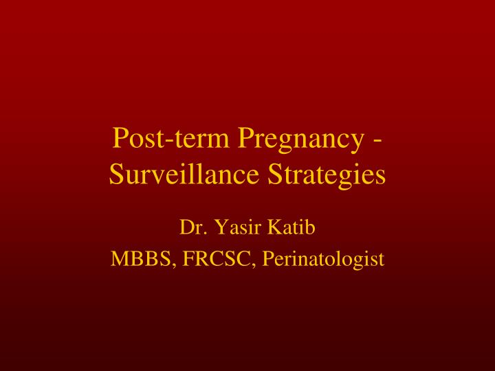Post term pregnancy surveillance strategies