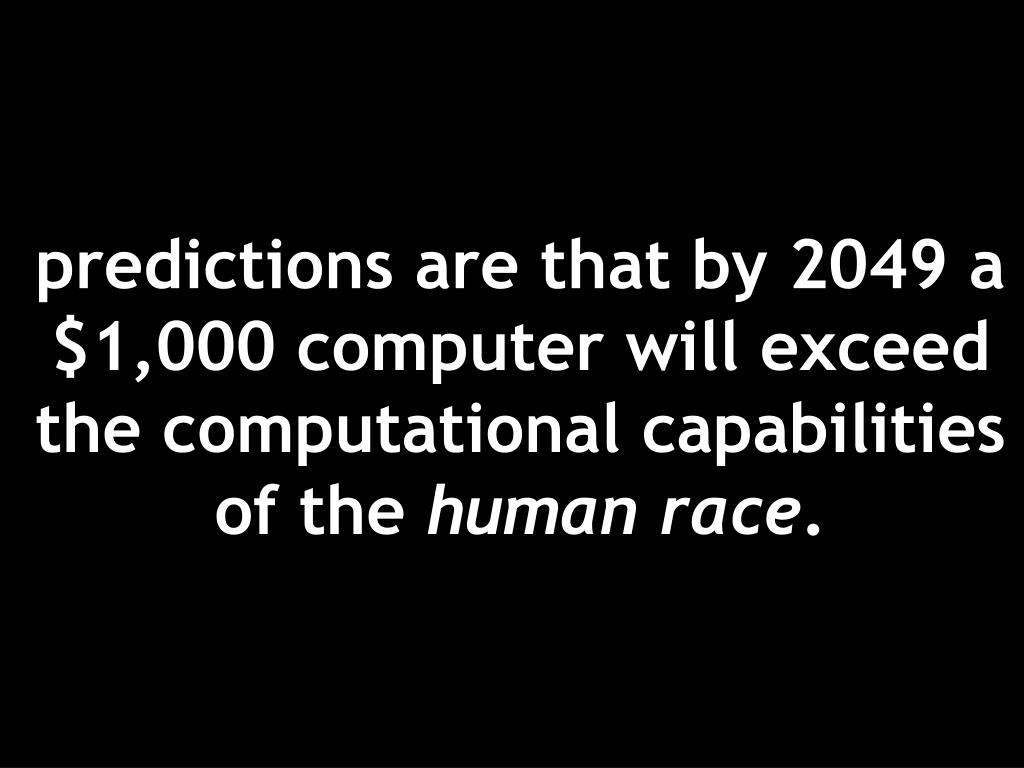 predictions are that by 2049 a $1,000 computer will exceed the computational capabilities of the