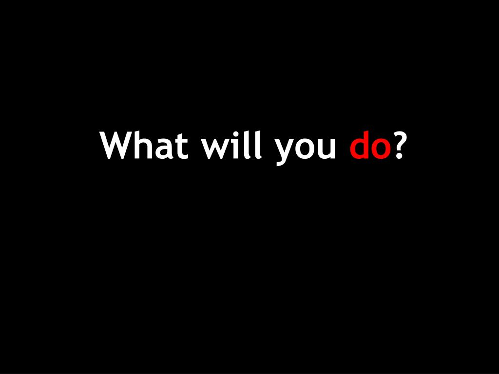 What will you