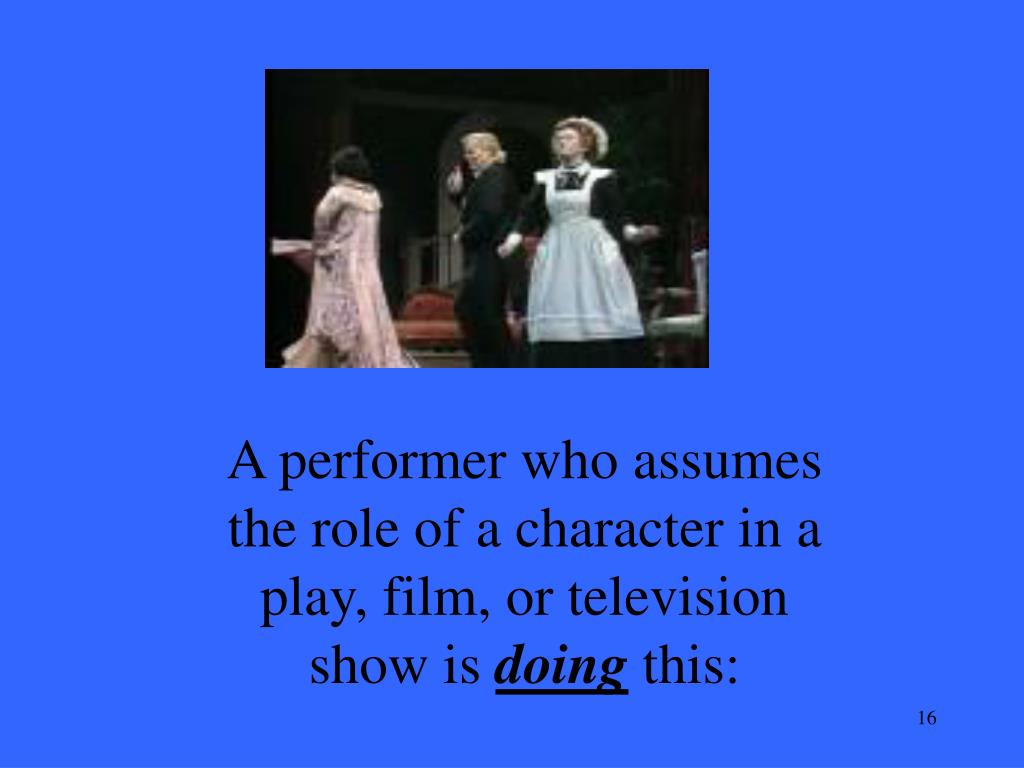 A performer who assumes the role of a character in a play, film, or television show is