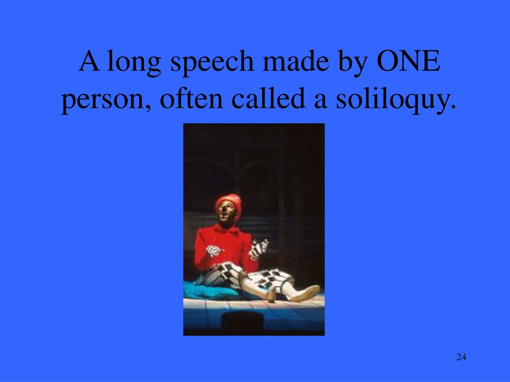 A long speech made by ONE person, often called a soliloquy.