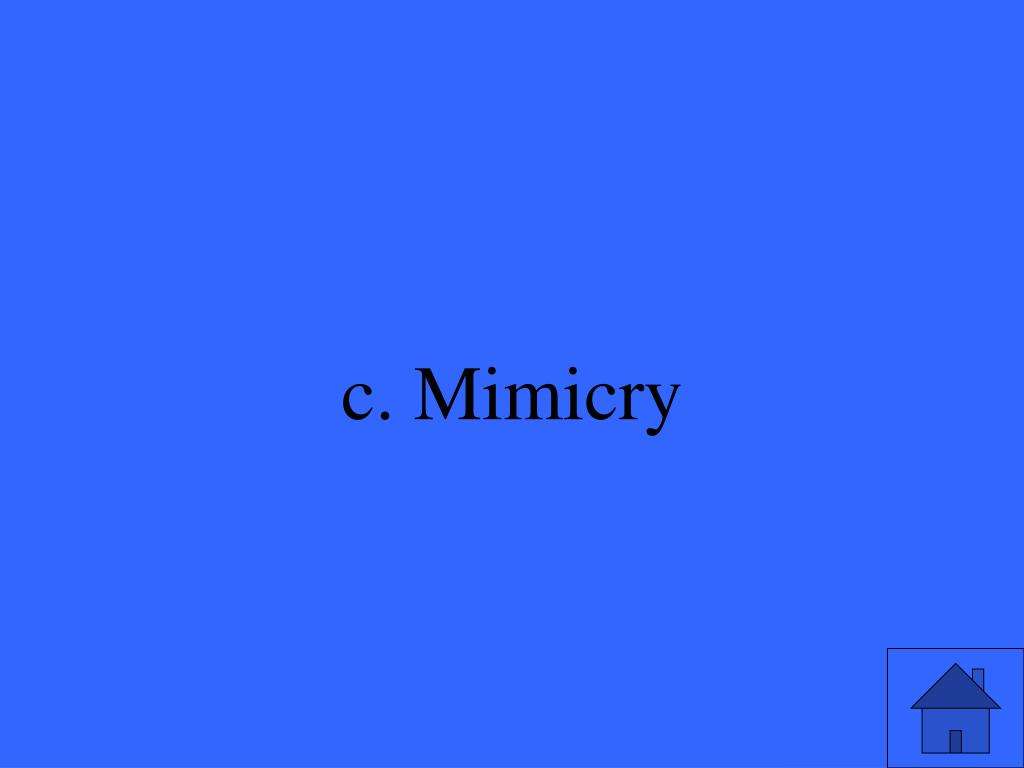 c. Mimicry
