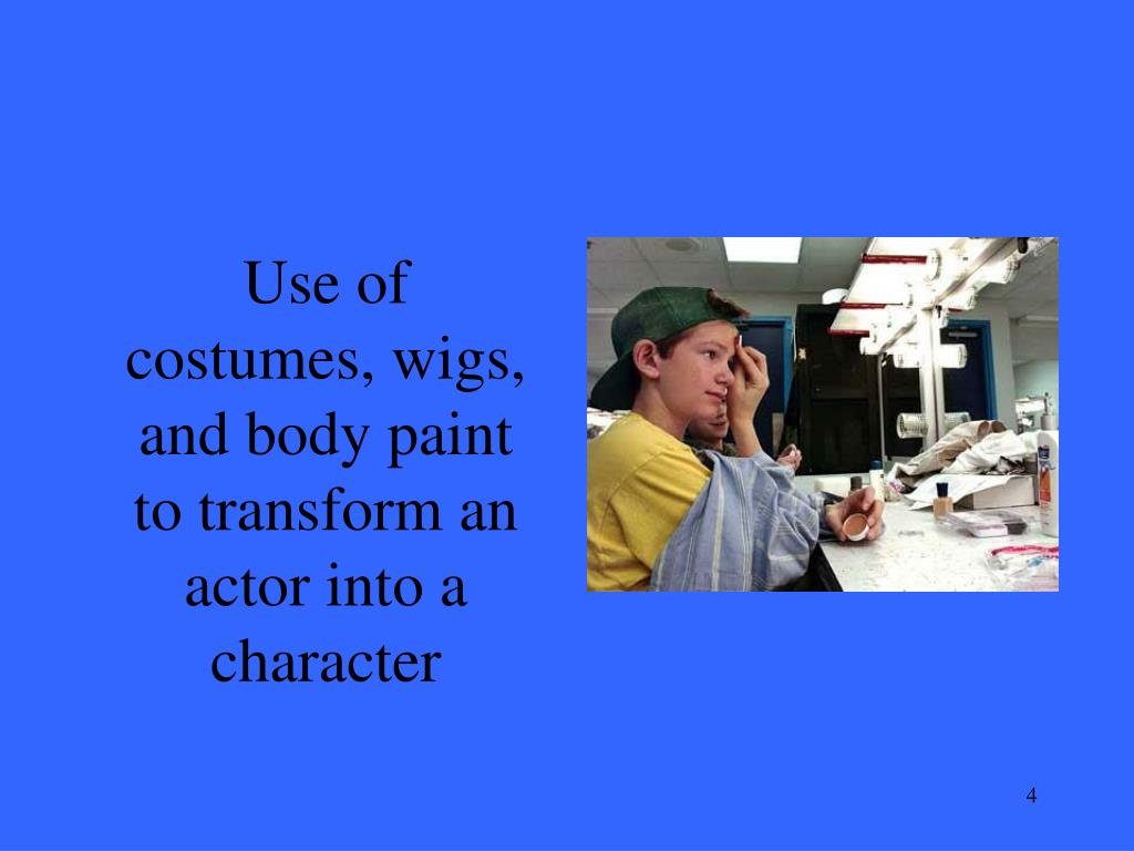 Use of costumes, wigs, and body paint to transform an actor into a character