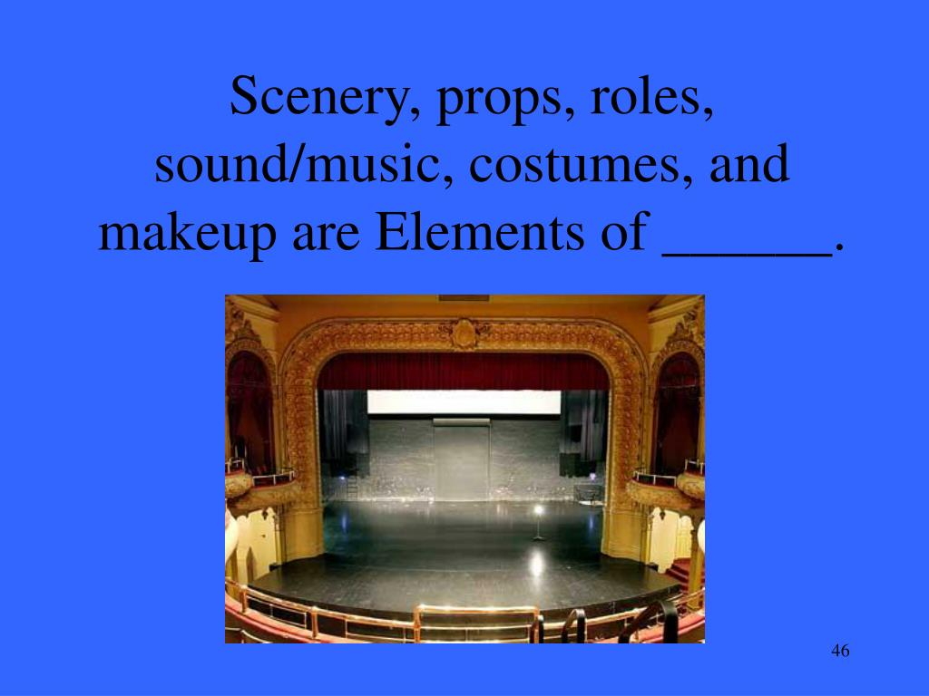 Scenery, props, roles, sound/music, costumes, and makeup are Elements of ______.