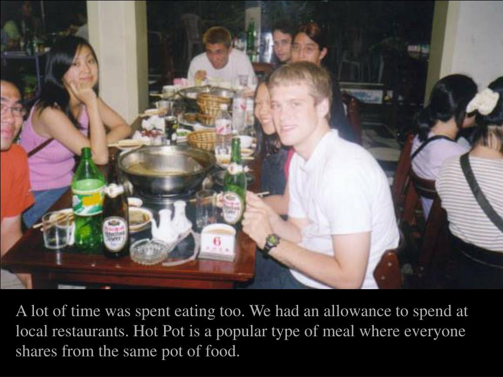 A lot of time was spent eating too. We had an allowance to spend at local restaurants. Hot Pot is a popular type of meal where everyone shares from the same pot of food.