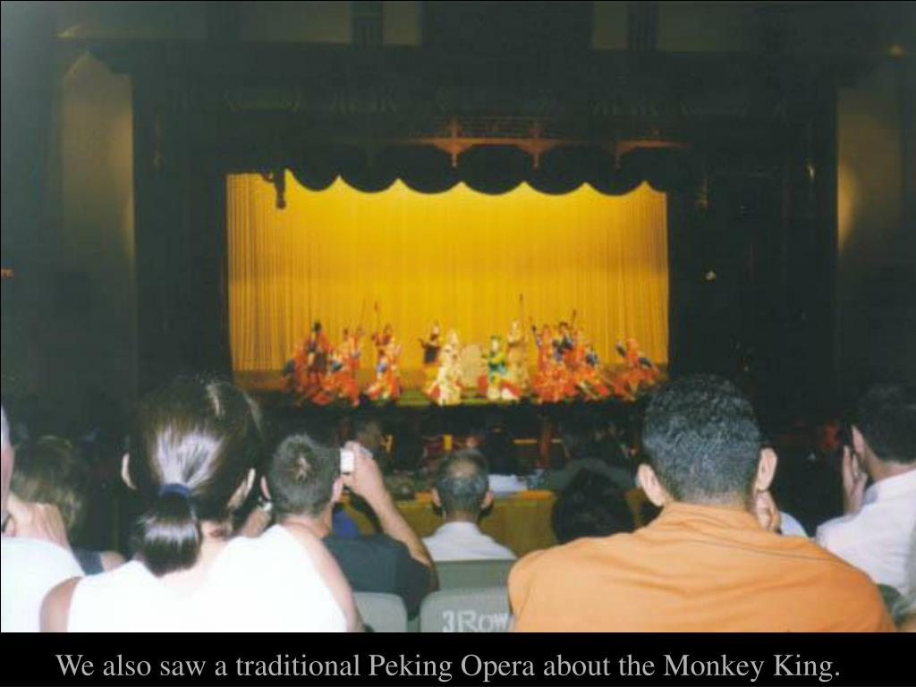 We also saw a traditional Peking Opera about the Monkey King.