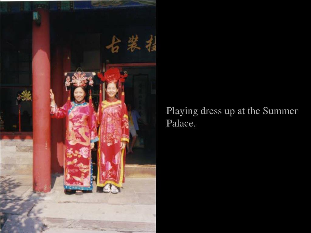 Playing dress up at the Summer Palace.