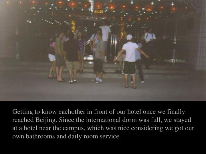 Getting to know eachother in front of our hotel once we finally reached Beijing. Since the internati...