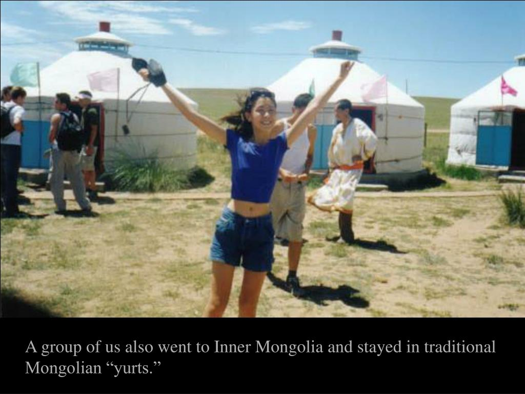 "A group of us also went to Inner Mongolia and stayed in traditional Mongolian ""yurts."""