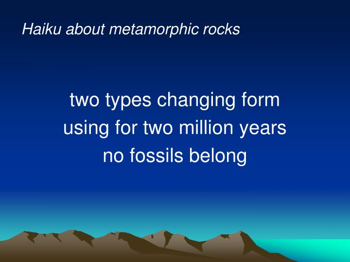Haiku about metamorphic rocks