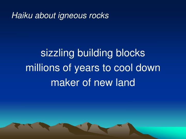 Haiku about igneous rocks