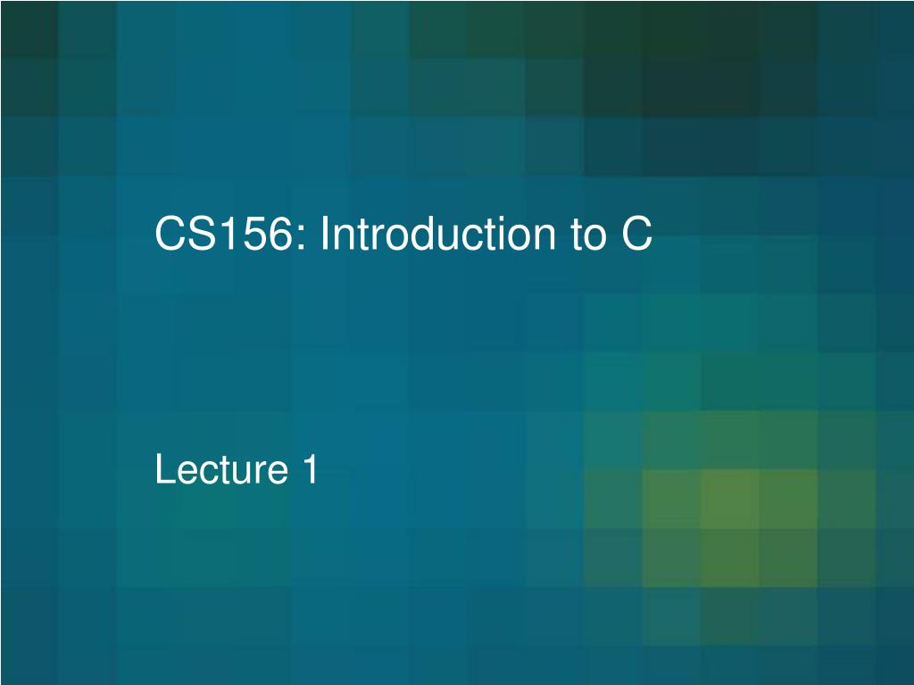 CS156: Introduction to C